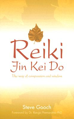 Reiki Jin Kei Do: The Way of Compassion and Wisdom - Gooch, Steve