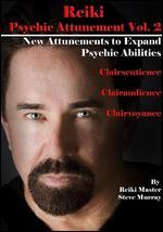 Reiki: Psychic Attunement, Vol. 2 - New Attunements to Expand Psychicabilities