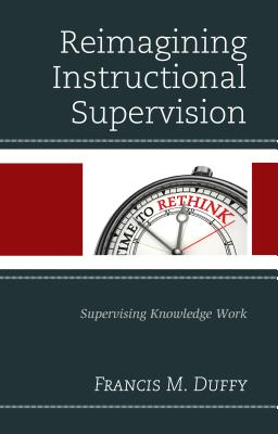 Reimagining Instructional Supervision: Supervising Knowledge Work - Duffy, Francis M