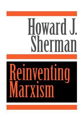 Reinventing Marxism - Sherman, Howard J, Professor
