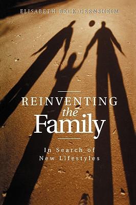 Reinventing the Family - Beck-Gernsheim, Elisabeth, Professor, and Camiller, Patrick (Translated by)