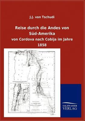 Reise Durch Die Andes Von S D-Amerika - Tschudi, J J Von