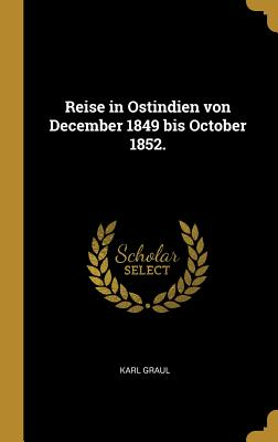 Reise in Ostindien Von December 1849 Bis October 1852. - Graul, Karl