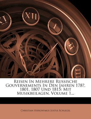 Reisen in Mehrere Russische Gouvernements in Den Jahren 178*, 1801, 1807 Und 1815, Vol. 1 (Classic Reprint) - Schlegel, Christian Hieronymus Justus