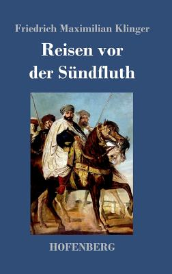 Reisen VOR Der Sundfluth - Klinger, Friedrich Maximilian
