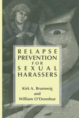 Relapse Prevention for Sexual Harassers - Brunswig, Kirk A, and O'Donohue, William, Dr.