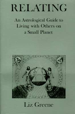 Relating: An Astrological Guide to Living with Others on a Small Planet - Greene, Liz, Ph.D.