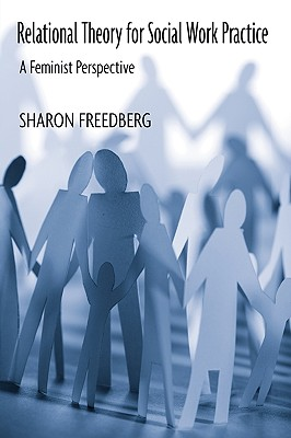 Relational Theory for Social Work Practice: A Feminist Perspective - Freedberg, Sharon