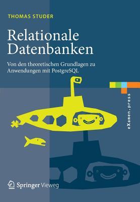 Relationale Datenbanken: Von Den Theoretischen Grundlagen Zu Anwendungen Mit PostgreSQL - Studer, Thomas
