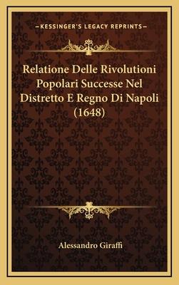 Relatione Delle Rivolutioni Popolari Successe Nel Distretto E Regno Di Napoli (1648) - Giraffi, Alessandro