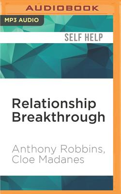 Relationship Breakthrough: How to Create Outstanding Relationships in Every Area of Your Life - Robbins, Anthony, and Madanes, Chloe, and Jolson, Aimee (Read by)