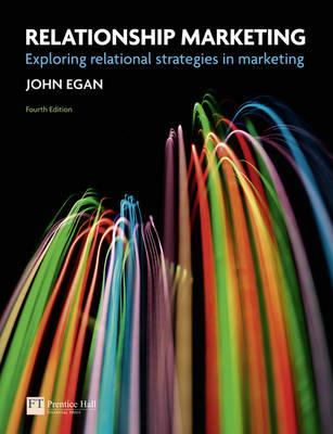 Relationship Marketing: Exploring Relational Strategies in Marketing - Egan, John