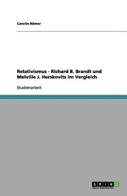 Relativismus - Richard B. Brandt Und Melville J. Herskovits Im Vergleich - Romer, Carolin