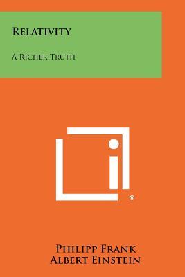 Relativity: A Richer Truth - Frank, Philipp