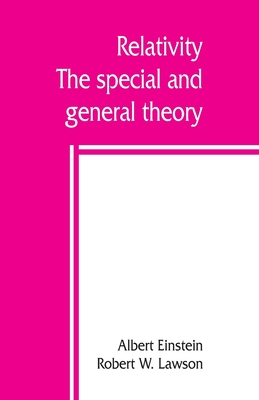 Relativity; the special and general theory - Einstein, Albert, and W Lawson, Robert