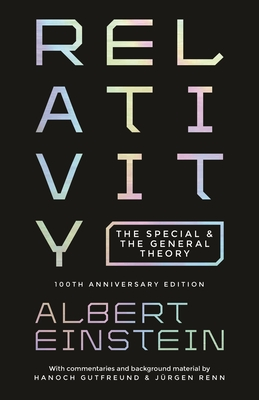 Relativity: The Special and the General Theory - 100th Anniversary Edition - Einstein, Albert, and Gutfreund, Hanoch (Commentaries by), and Renn, Jurgen (Commentaries by)