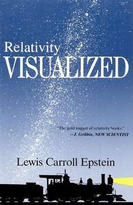 Relativity Visualized: The Gold Nugget of Relativity Books - Epstein, Lewis Carroll