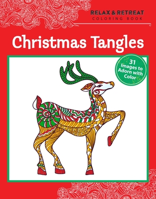 Relax and Retreat Coloring Book: Christmas Tangles: 31 Images to Adorn with Color - Publishing, Racehorse