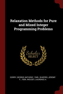 Relaxation Methods for Pure and Mixed Integer Programming Problems - Gorry, George Anthony