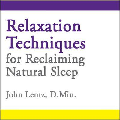 Relaxation Techniques for Reclaiming Natural Sleep - Lentz, John D.