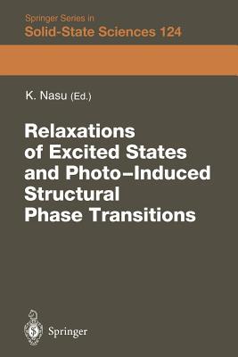 Relaxations of Excited States and Photo-Induced Phase Transitions: Proceedings of the 19th Taniguchi Symposium, Kashikojima, Japan, July 18-23, 1996 - Nasu, Keiichiro (Editor)