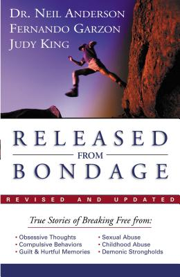 Released from Bondage - Anderson, Neil, and Garzon, Fernando, and King, Judy