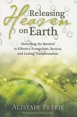 Releasing Heaven on Earth: God's Principles for Restoring the Land - Petrie, Alistair P, and Jacobs, Cindy (Foreword by)