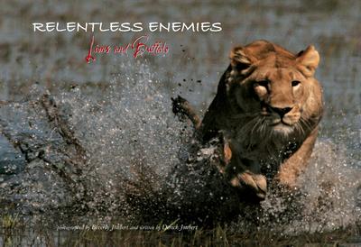 Relentless Enemies: Lions and Buffalo - Joubert, Dereck, and Joubert, Beverly