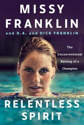 Relentless Spirit: The Unconventional Raising of a Champion - Franklin, Missy, and Franklin, Dick, and Paisner, Daniel
