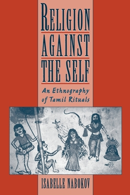 Religion Against the Self: An Ethnography of Tamil Rituals - Nabokov, Isabelle, and Clark-Deces, Isabelle