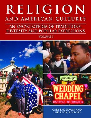 Religion and American Cultures [3 Volumes]: An Encyclopedia of Traditions, Diversity, and Popular Expressions - Laderman, Gary (Editor), and Le?n, Luis (Editor)
