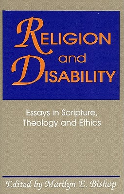 Religion and Disability: Essays in Scripture, Theology and Ethics - Bishop, Marilyn E
