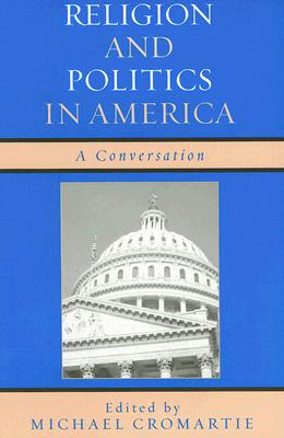 Religion and Politics in America: A Conversation - Cromartie, Michael