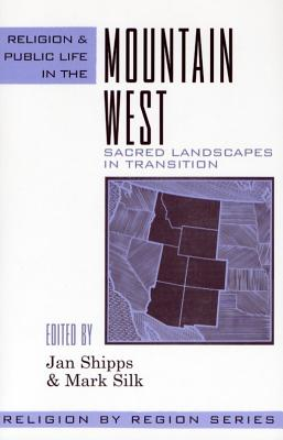 Religion and Public Life in the Mountain West: Sacred Landscapes in Transition - Shipps, Jan (Editor), and Silk, Mark (Editor), and Nugent, Walter (Contributions by)