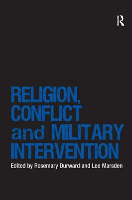 Religion, Conflict and Military Intervention - Durward, Rosemary, and Marsden, Lee, Dr. (Series edited by)