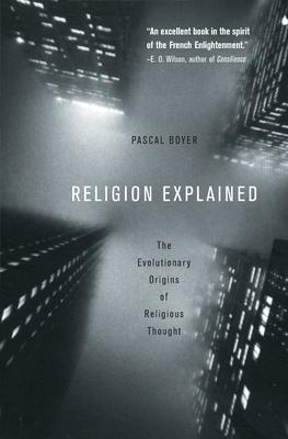 Religion Explained: The Evolutionary Origins of Religious Thought - Boyer, Pascal