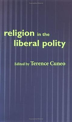 Religion in the Liberal Polity - Cuneo, Terence