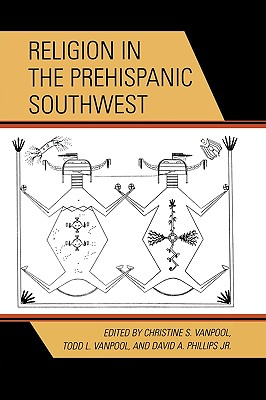 Religion in the Prehispanic Southwest - Vanpool, Christine S (Editor), and Vanpool, Todd L (Contributions by), and Phillips, David A (Contributions by)