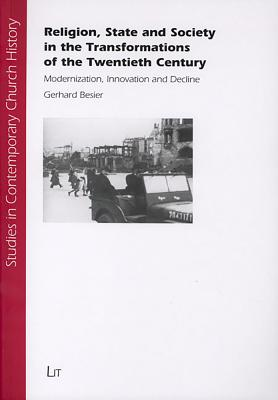 Religion, State and Society in the Transformations of the Twentieth Century: Modernization, Innovation and Decline - Besier, Gerhard