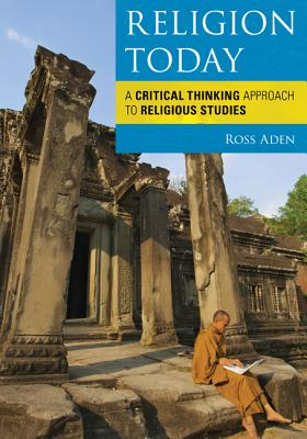 Religion Today: A Critical Thinking Approach to Religious Studies - Aden, Ross