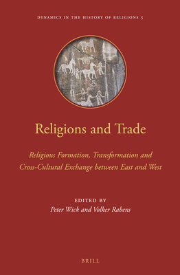 Religions and Trade: Religious Formation, Transformation and Cross-Cultural Exchange Between East and West - Wick, Peter, and Rabens, Volker