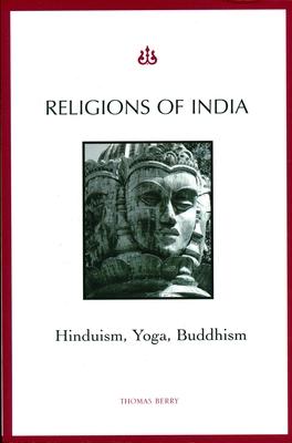Religions of India: Hinduism, Yoga, Buddhism - Berry, Thomas, Professor