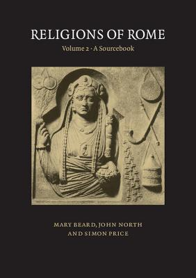 Religions of Rome: Volume 2, a Sourcebook - Beard, Mary, and North, John, and Price, Simon