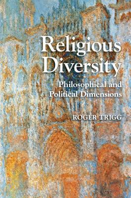 Religious Diversity: Philosophical and Political Dimensions - Trigg, Roger