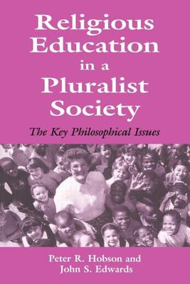 Religious Education in a Pluralist Society: The Key Philosophical Issues - Hobson, Peter R