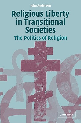 Religious Liberty in Transitional Societies: The Politics of Religion - Anderson, John