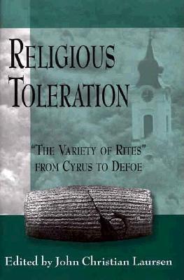 Religious Toleration: The Variety of Rites from Cyrus to Defoe - Laursen, John Christian, Professor (Editor)