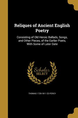 Reliques of Ancient English Poetry - Percy, Thomas 1729-1811 Ed