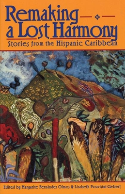 Remaking a Lost Harmony: Stories from the Hispanic Caribbean - Olmos, Margarite Fernández (Editor), and Paravisini-Gebert, Lizabeth (Editor)