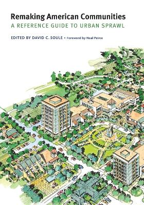 Remaking American Communities: A Reference Guide to Urban Sprawl - Soule, David C (Editor), and Peirce, Neal (Foreword by)